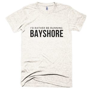 """I'd Rather Be Running Bayshore"" T-shirt"